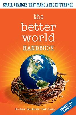 Better World Handbook By Jones, Ellis/ Haenfler, Ross/ Johnson, Brett